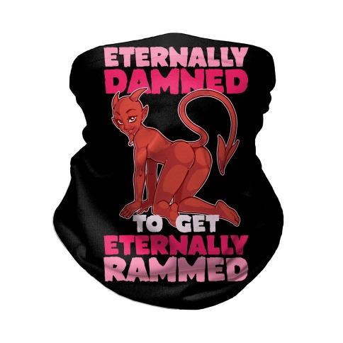 Eternally Damned To Get Eternally Rammed Neck Gaiter