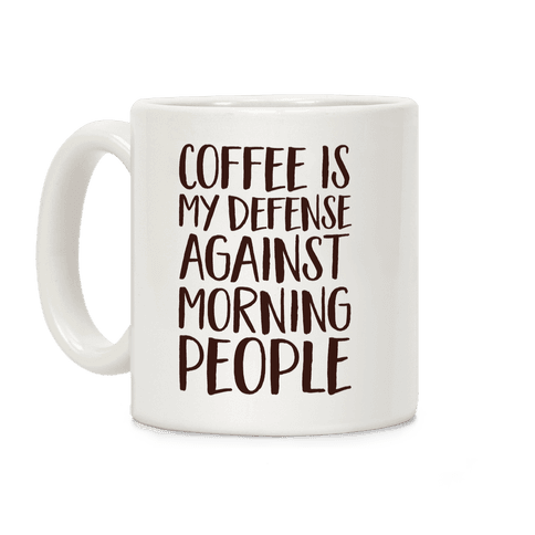 Coffee Is My Defense Against Morning People Coffee Mug