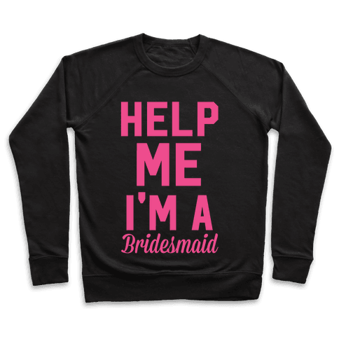 Help Me I'm a Bridesmaid Pullover