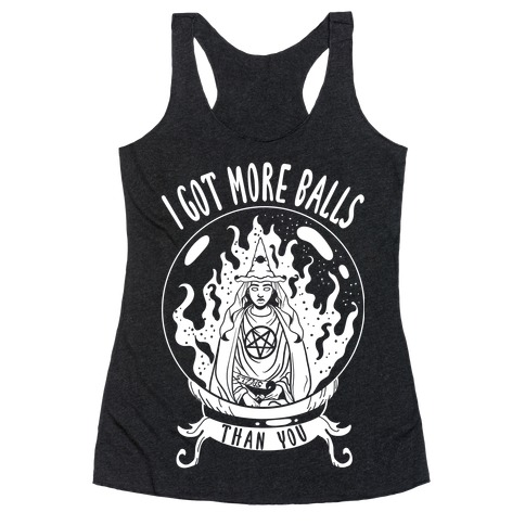 I Got More Balls Than You Witch Racerback Tank Top