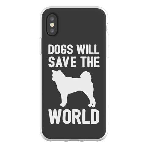 Dogs Will Save The World Phone Flexi-Case