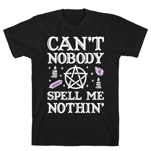 Can't Nobody Spell Me Nothin' T-Shirt