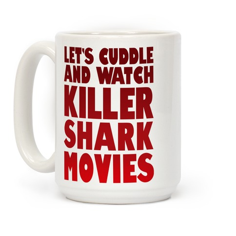 Let's Cuddle and Watch killer shark movies Coffee Mug