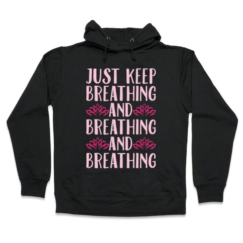 Just Keep Breathing Yoga Parody White Print Hooded Sweatshirt