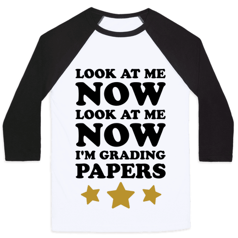 Look At Me Now I'm Grading Papers Baseball Tee