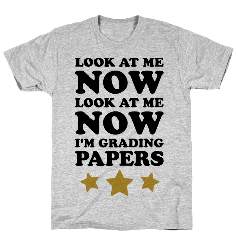 Look At Me Now I'm Grading Papers Mens T-Shirt