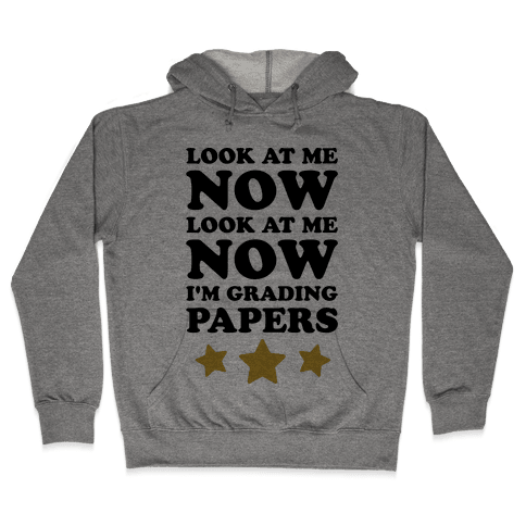 Look At Me Now I'm Grading Papers Hooded Sweatshirt