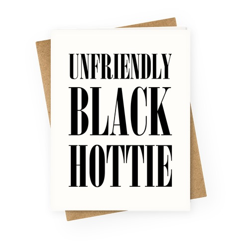 Unfriendly Black Hottie Greeting Card