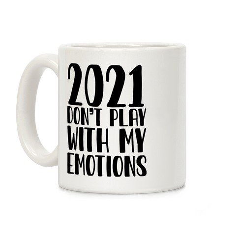 2021 Don't Play With My Emotions Coffee Mug