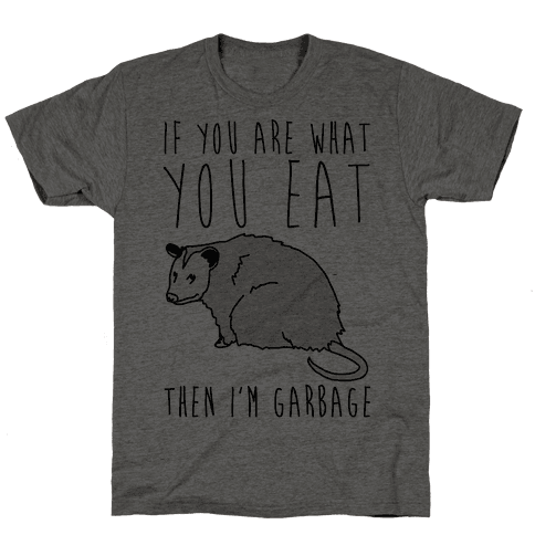 If You Are What You Eat Then I'm Garbage Opossum Mens T-Shirt
