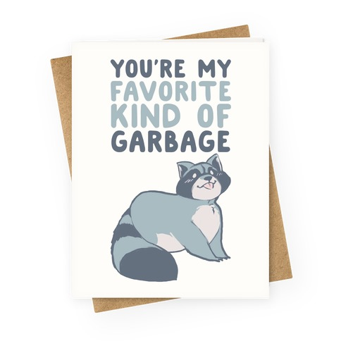You're My Favorite Kind of Garbage Greeting Card