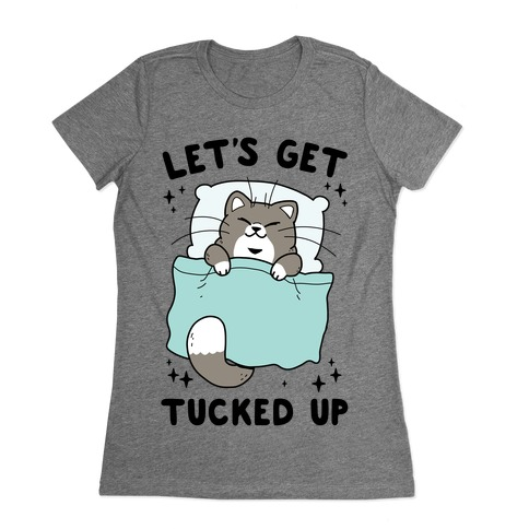 Let's Get Tucked Up Womens T-Shirt