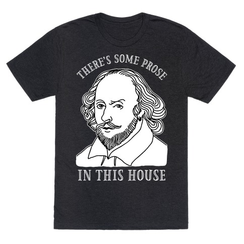 There's Some Prose In this House T-Shirt