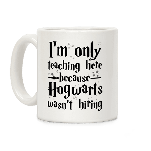 Hogwarts Wasn't Hiring Coffee Mug