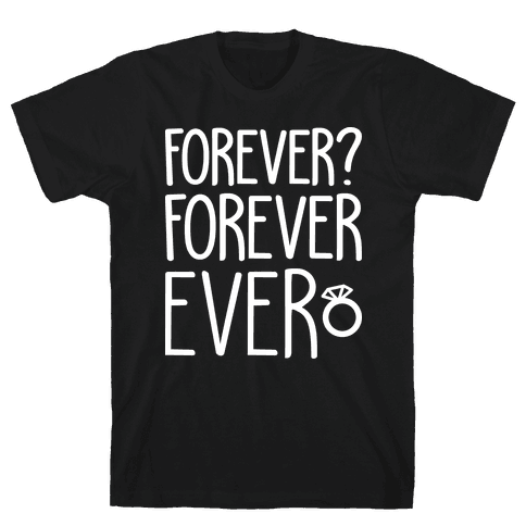 Forever? Forever Ever Mens T-Shirt