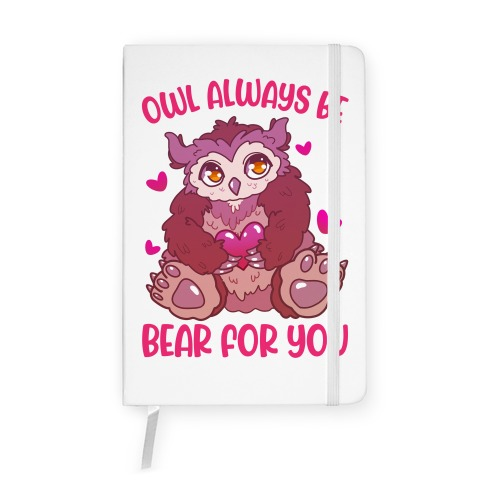 Owl Always Be Bear for You Notebook