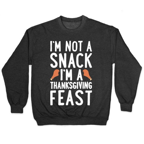 I'm Not A Snack I'm A Thanksgiving Feast Pullover