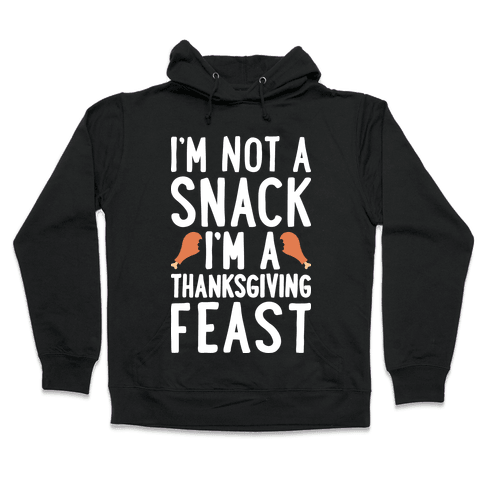 I'm Not A Snack I'm A Thanksgiving Feast Hooded Sweatshirt