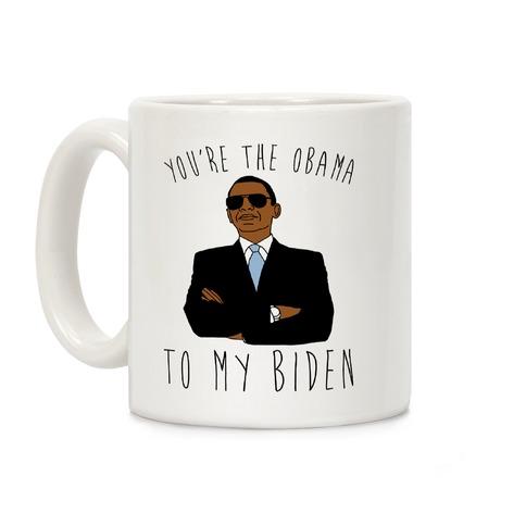 You're The Obama To My Biden  Coffee Mug