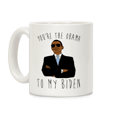 You're The Obama To My Biden  Coffee Mug