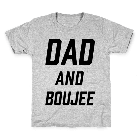 Dad and Boujee Kids T-Shirt