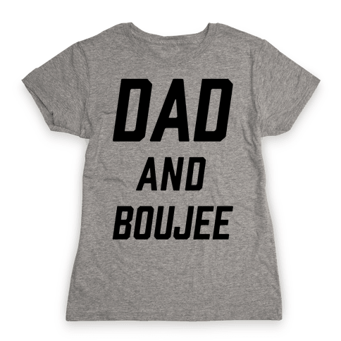 Dad and Boujee Womens T-Shirt