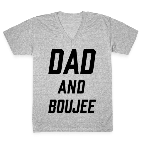 Dad and Boujee V-Neck Tee Shirt