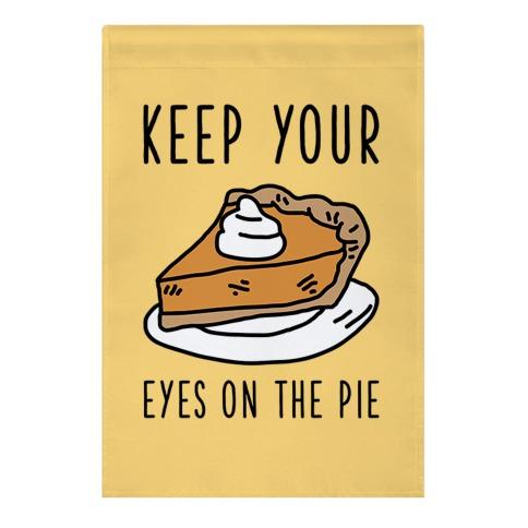 Keep Your Eye on the Pie Garden Flag