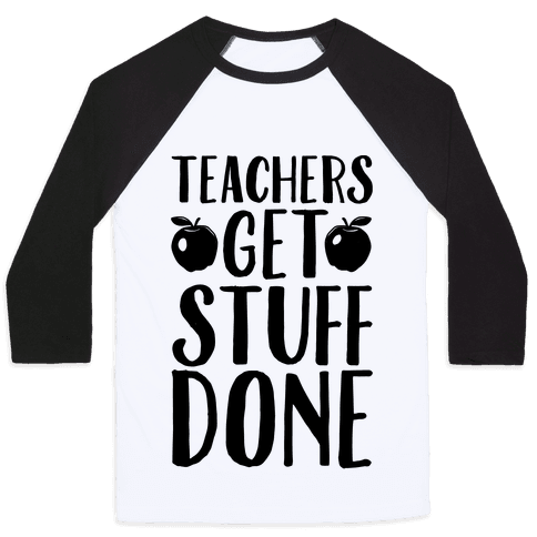Teachers Get Stuff Done Baseball Tee