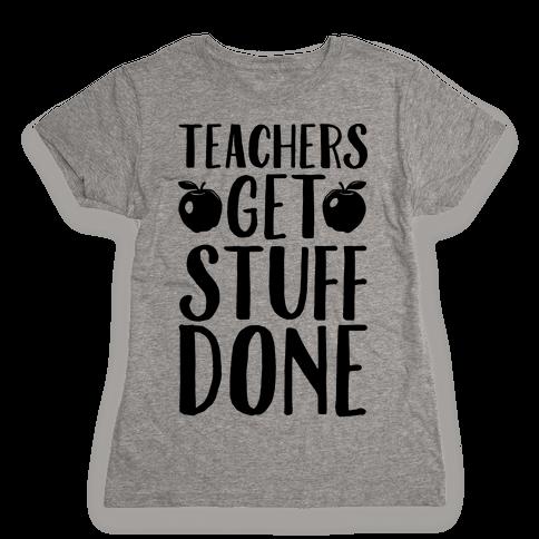 Teachers Get Stuff Done Womens T-Shirt