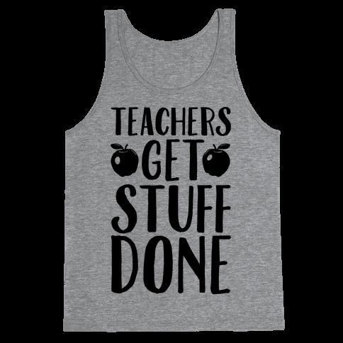 Teachers Get Stuff Done Tank Top