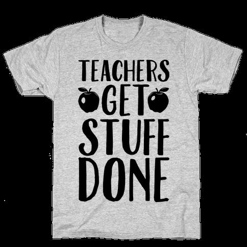 Teachers Get Stuff Done Mens T-Shirt
