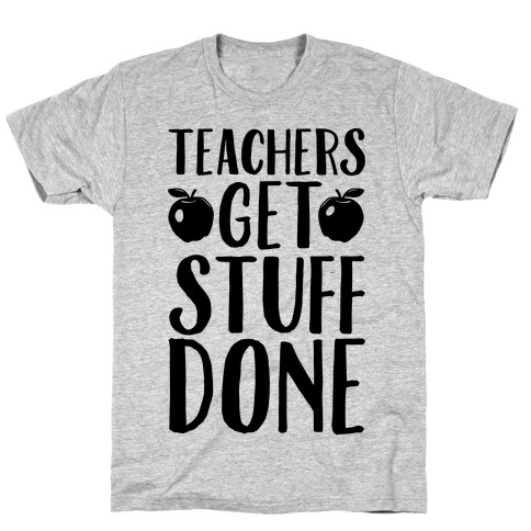 Teachers Get Stuff Done Mens T-Shirt