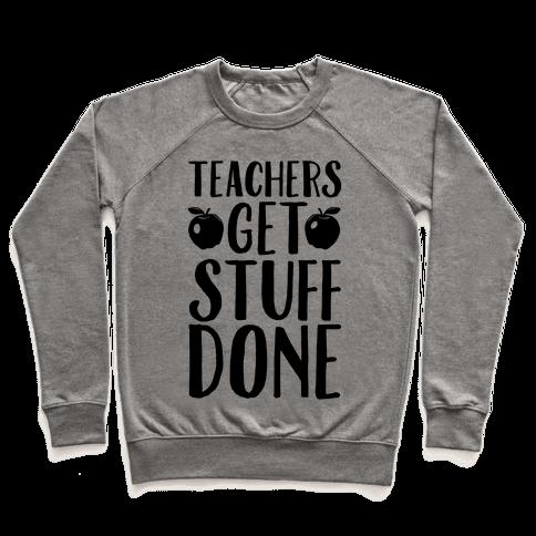 Teachers Get Stuff Done Pullover
