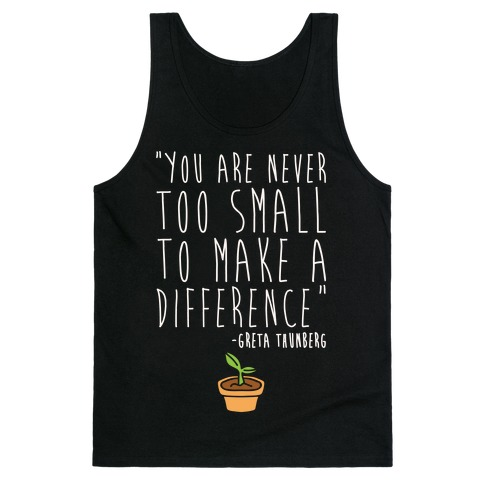 You Are Never Too Small To Make A Difference Greta Thunberg Quote White Print Tank Top