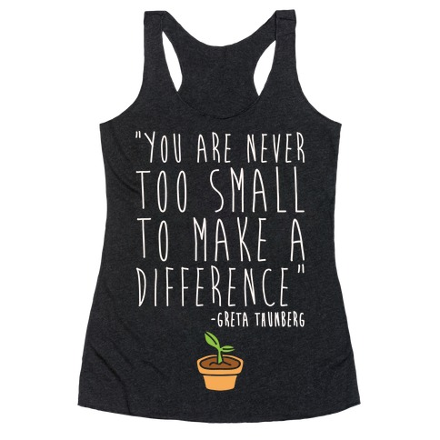 You Are Never Too Small To Make A Difference Greta Thunberg Quote White Print Racerback Tank Top