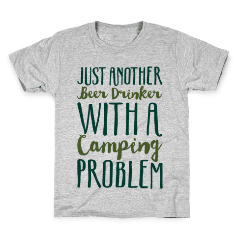 Just Another Beer Drinker With A Camping Problem Kids T-Shirt