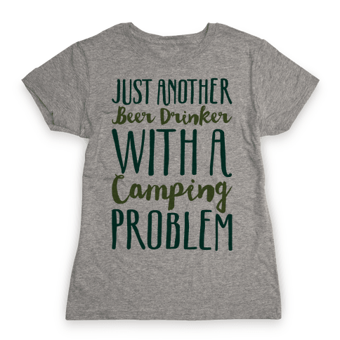 Just Another Beer Drinker With A Camping Problem  Womens T-Shirt
