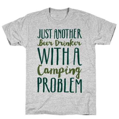 Just Another Beer Drinker With A Camping Problem T-Shirt
