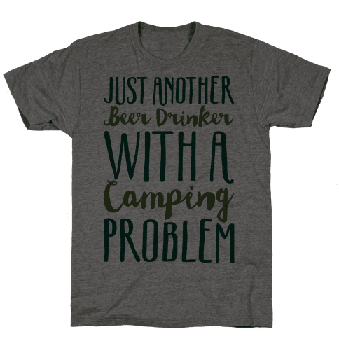 Just Another Beer Drinker With A Camping Problem  Mens T-Shirt