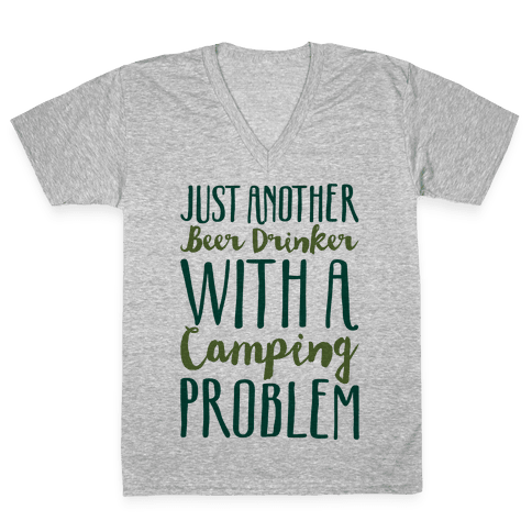 Just Another Beer Drinker With A Camping Problem  V-Neck Tee Shirt