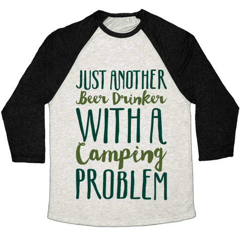 Just Another Beer Drinker With A Camping Problem  Baseball Tee