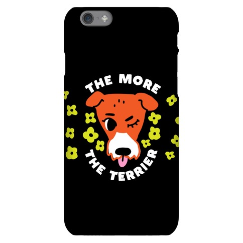 The More the Terrier Phone Case