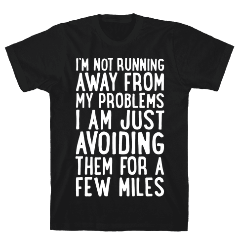 I'm Not Running Away From My Problems Mens/Unisex T-Shirt