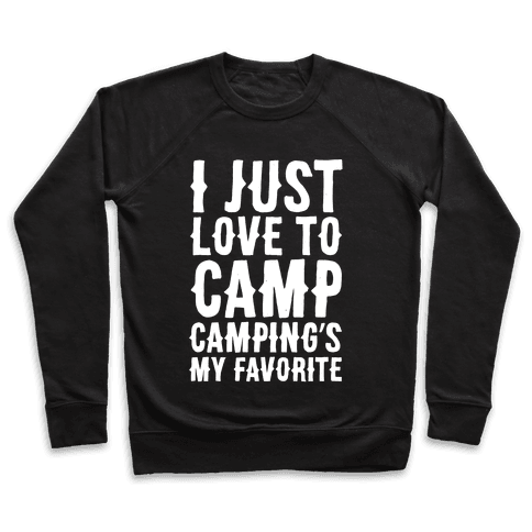 I Just Love To Camp Camping's My Favorite Parody White Print