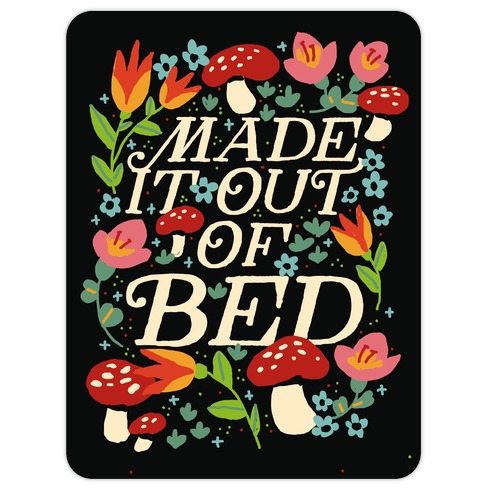 Made It Out Of Bed (Floral) Die Cut Sticker