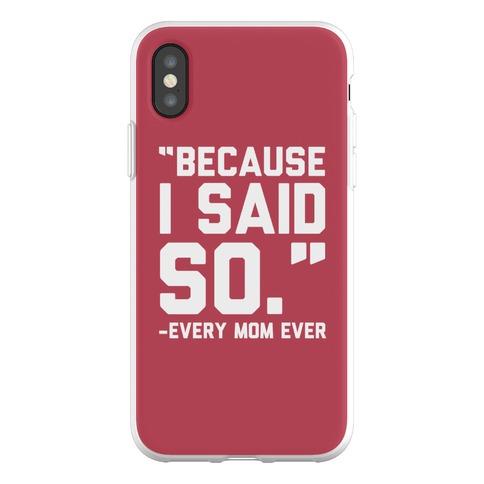 Because I Said So Said Every Mom Ever Phone Flexi-Case