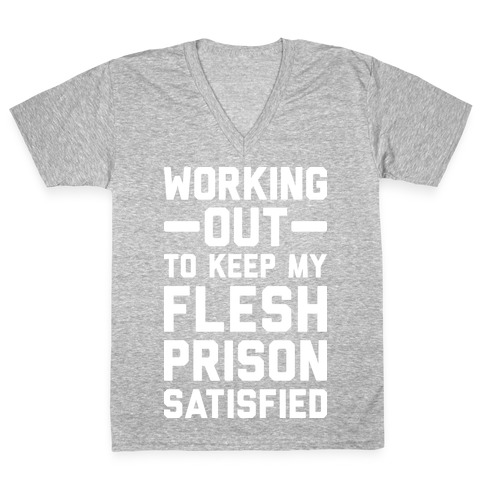 Working Out To Keep My Flesh Prison Satisfied V-Neck Tee Shirt