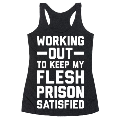 Working Out To Keep My Flesh Prison Satisfied Racerback Tank Top