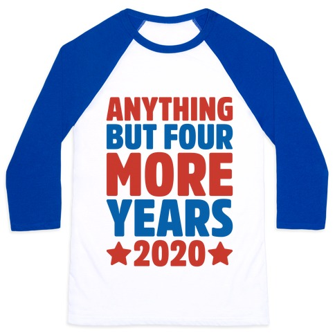 Anything But Four More Years 2020 Baseball Tee